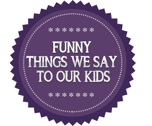 Funny Parenting Phrases