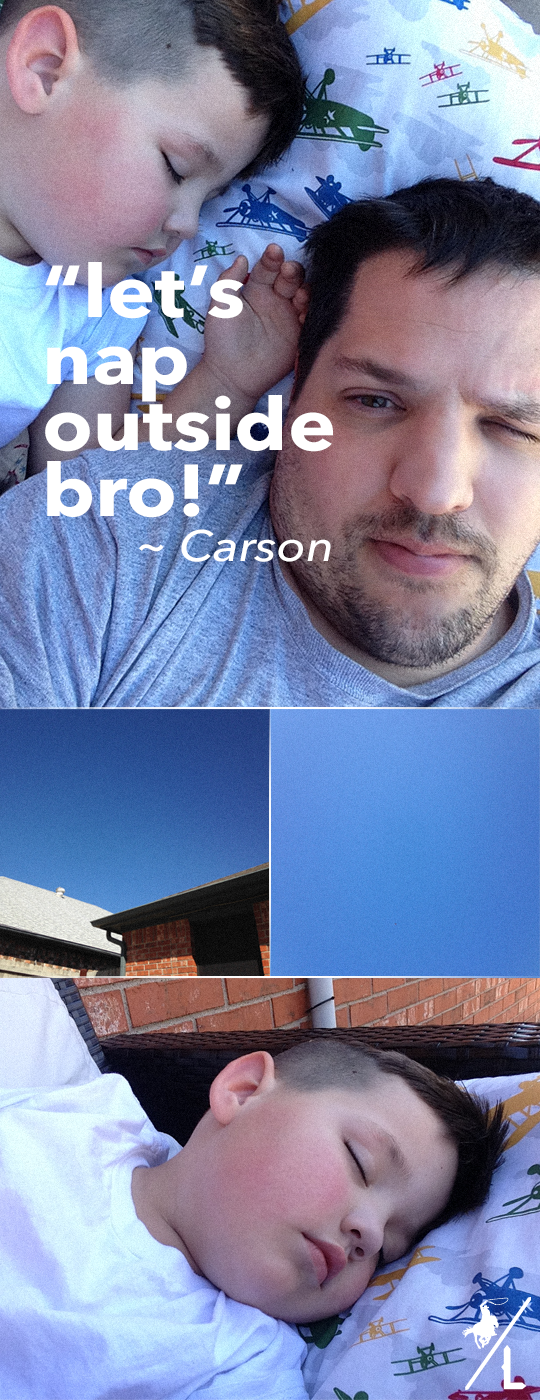 """let's nap outside bro!"" ~ Carson"