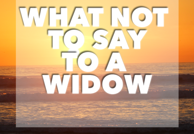 7 Things Not to Say to a Widow