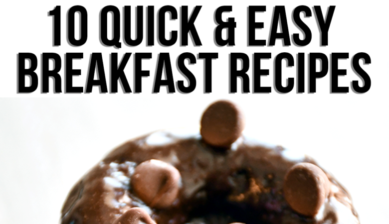 10 Quick Breakfast Recipes