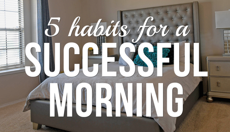 5 Habits for a Successful Morning
